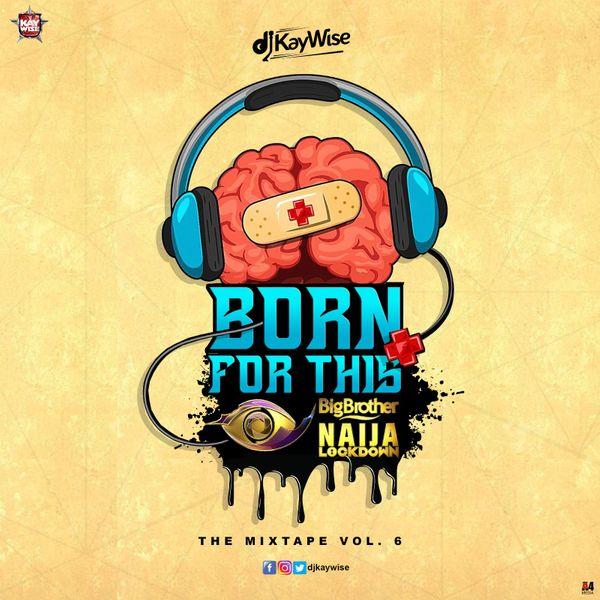 Photo of DJ Kaywise – Born For This Vol. 6 (BBNaija Mix)