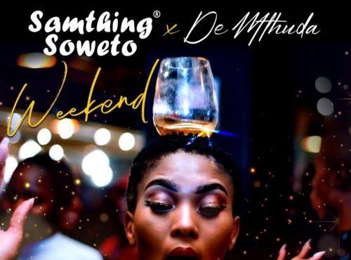 Samthing Soweto De Mthuda Weekend