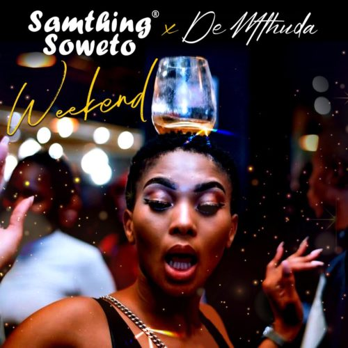 Samthing Soweto De Mthuda Weekend