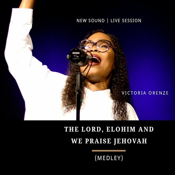 Victoria Orenze The Lord Elohim We Praise Jehovah Medley