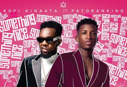 Kofi Kinaata Something Nice