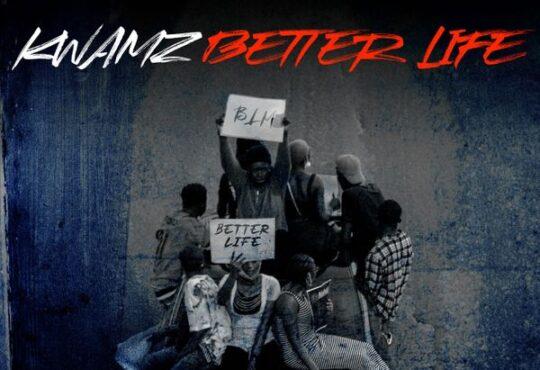 Kwamz Better Life