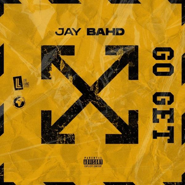 Jay Bahd Go Get