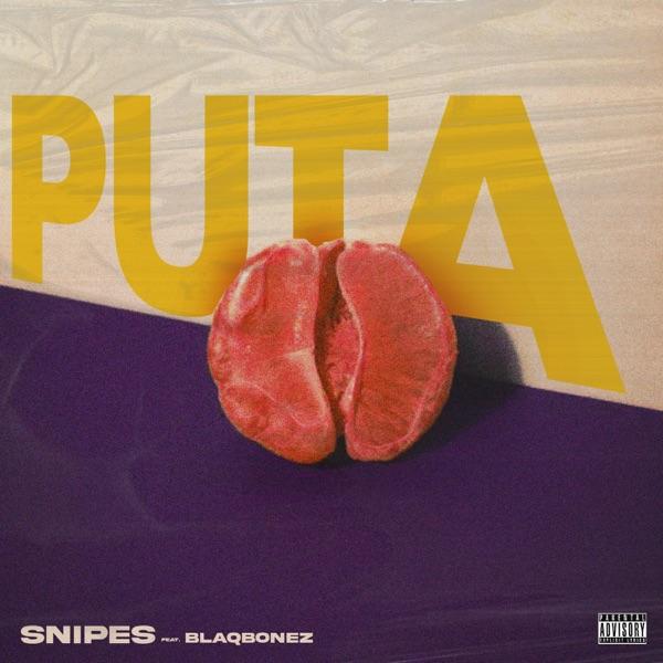 Snipes Puta ft. Blaqbonez