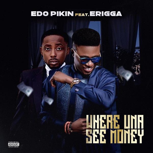 Edo Pikin Where Una See Money