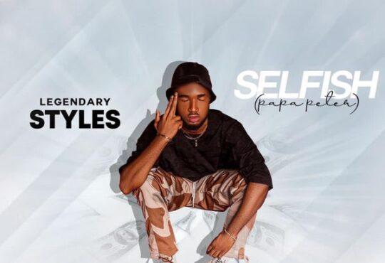 Legendary Styles Selfish Papa Peter Lyrics