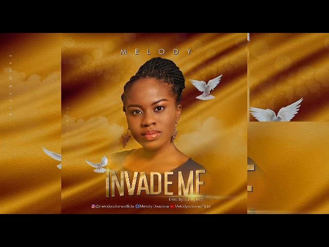 Melody Ozioma Uwadoka – Invade Me