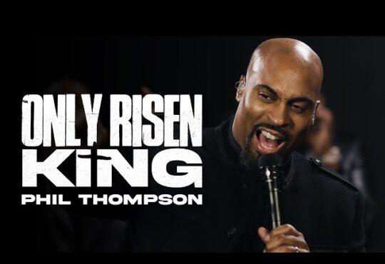 Phil Thompson Only Risen King Video