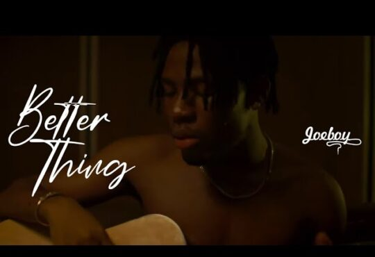 Joeboy Better Thing Video Mp4