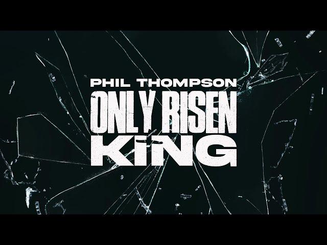 Phil Thompson Only Risen King