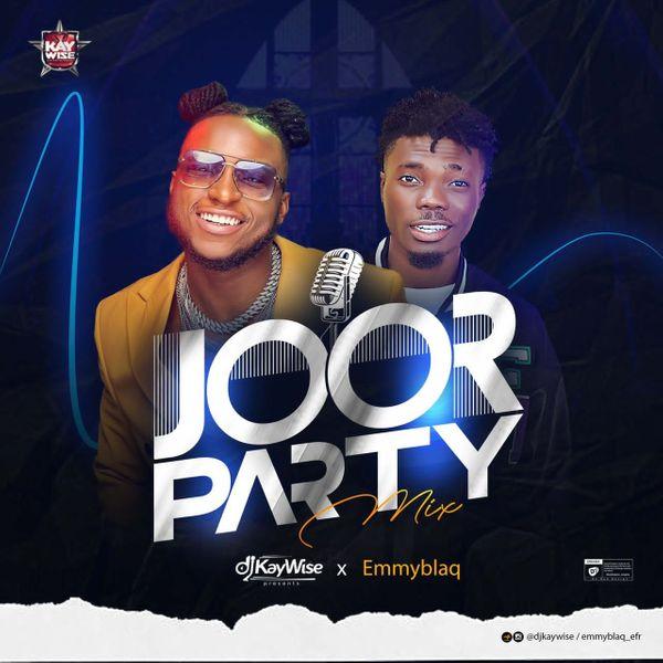 DJ Kaywise x Emmyblaq Joor Party Mix