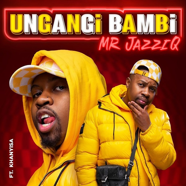 Mr JazziQ Ungangi Bambi