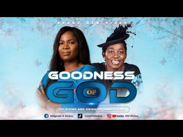 Chi Divine Goodness of God Video