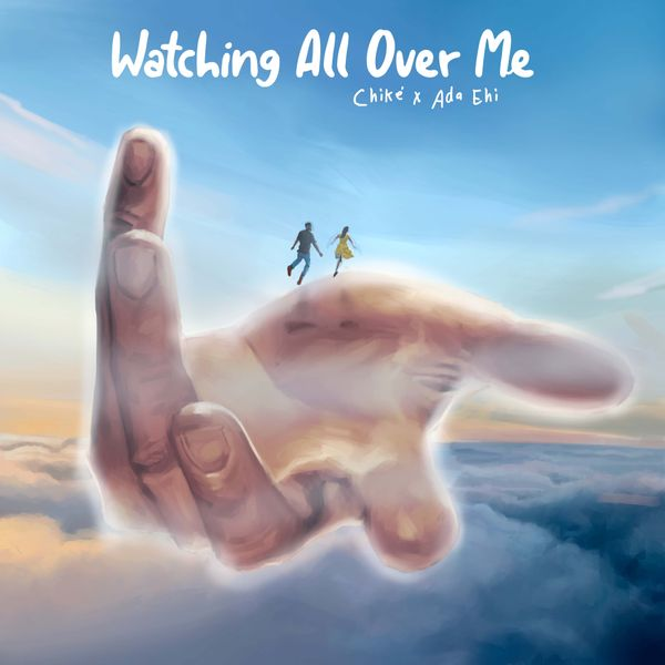 Chike Ada Ehi Watching All over Me