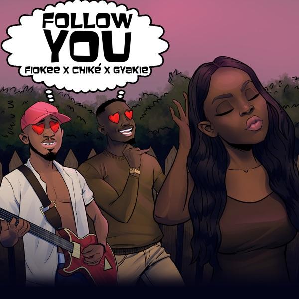 Chike Gyakie Fiokee Follow You